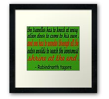 the traveler has to knock at every .....Rabindranth tagore Framed Print