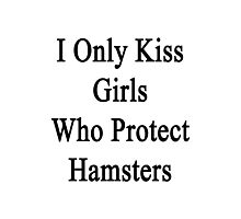 I Only Kiss Girls Who Protect Hamsters  Photographic Print