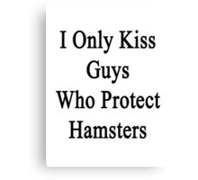 I Only Kiss Guys Who Protect Hamsters  Canvas Print