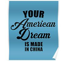 Your American Dream Is Made In China Poster