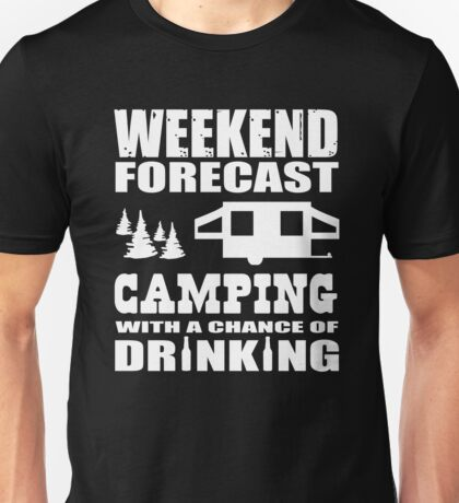 Weekend Forecast Camping with a chance of Drinking Unisex T-Shirt