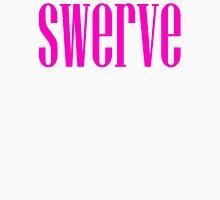 SWERVE, swerve that, swerve it, lie, lier, go away Unisex T-Shirt
