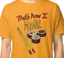 That's How I Roll Classic T-Shirt