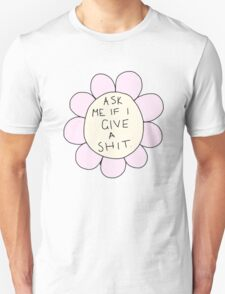 ASK ME IF I GIVE A SHIT | Flower T-Shirt