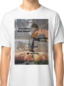 Freedom is not free Classic T-Shirt
