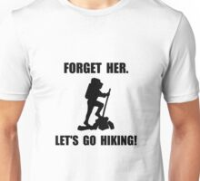 Forget Her Hiking Unisex T-Shirt