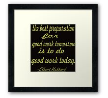 """the best preparation for good ....... inspirational  quote.. """"Elbert Hubbard  Framed Print"""