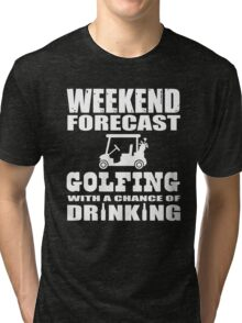 Weekend Forecast Golfing with a chance of drinking Tri-blend T-Shirt