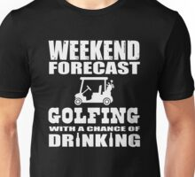 Weekend Forecast Golfing with a chance of drinking Unisex T-Shirt