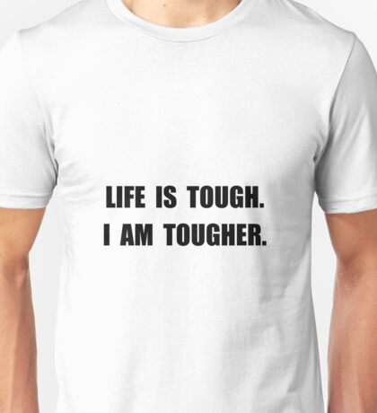 Life Tougher Unisex T-Shirt