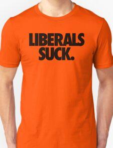 LIBERALS SUCK. T-Shirt