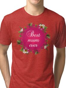 Mother's Day Best mum ever Tri-blend T-Shirt