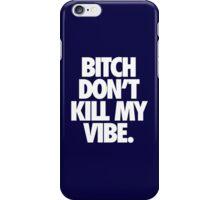 BITCH DON'T KILL MY VIBE. - Alternate iPhone Case/Skin