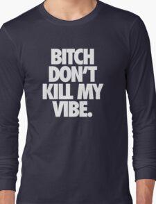 BITCH DON'T KILL MY VIBE. - Alternate Long Sleeve T-Shirt