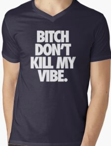BITCH DON'T KILL MY VIBE. - Alternate Mens V-Neck T-Shirt