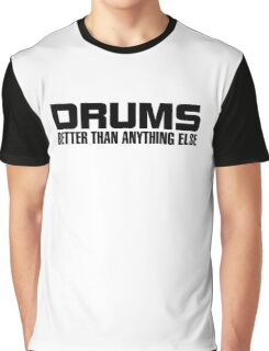 Drums better (black) Graphic T-Shirt