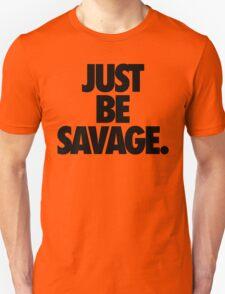 JUST BE SAVAGE. T-Shirt