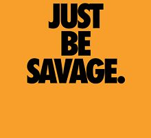 JUST BE SAVAGE. Unisex T-Shirt