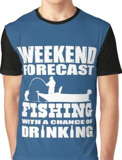 Weekend Forecast Fishing with a chance of Drinking Graphic T-Shirt