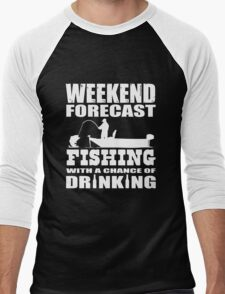 Weekend Forecast Fishing with a chance of Drinking Men's Baseball ¾ T-Shirt