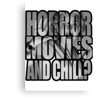 Horror movies and chill? Canvas Print