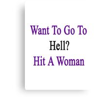 Want To Go To Hell? Hit A Woman  Canvas Print