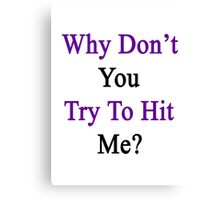 Why Don't You Try To Hit Me?  Canvas Print