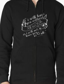 I will have you without armour | Six of Crows Zipped Hoodie