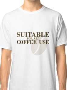 Suitable for all coffee use Classic T-Shirt