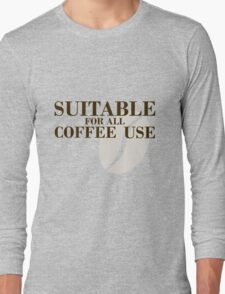 Suitable for all coffee use Long Sleeve T-Shirt