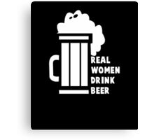 Real Women Drink Beer, Funny Gift For Beer Lovers On Beer Day Canvas Print
