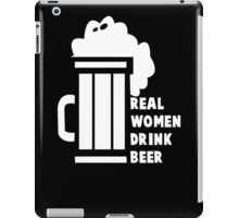 Real Women Drink Beer, Funny Gift For Beer Lovers On Beer Day iPad Case/Skin