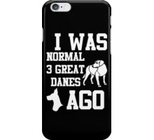 I Was Normal 3 Great Danes Ago iPhone Case/Skin