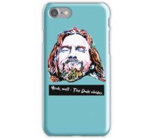 Yeah, well - The Dude abides. iPhone Case/Skin