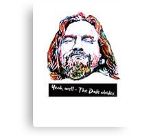 Yeah, well - The Dude abides. Canvas Print