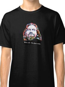 Yeah, well - The Dude abides. Classic T-Shirt
