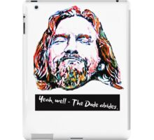 Yeah, well - The Dude abides. iPad Case/Skin