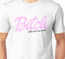 BITCH BETTER HAVE MY MONEY Unisex T-Shirt