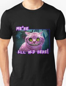 We're All Mad Here! T-Shirt
