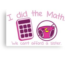 I did the Math, We can't afford a sister with calculator and diaper Canvas Print