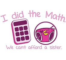 I did the Math, We can't afford a sister with calculator and diaper Photographic Print