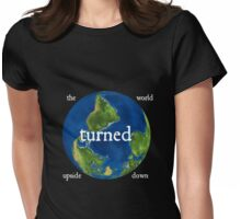 The World Turned Upside Down White Text Womens Fitted T-Shirt