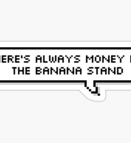There's always money in the banana stand Sticker