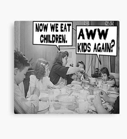 Now We Eat Children Canvas Print