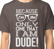 Im The Only One Classic T-Shirt
