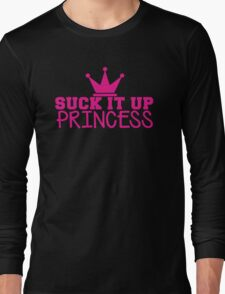 SUCK it up PRINCESS with royal crown Long Sleeve T-Shirt