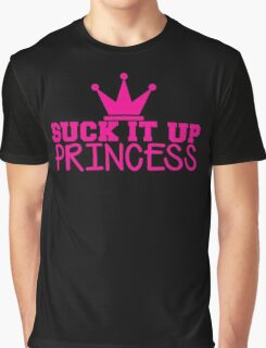 SUCK it up PRINCESS with royal crown Graphic T-Shirt