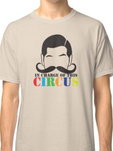 In Charge of this Circus! with ringmaster and a twirly moustache  Classic T-Shirt