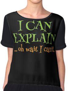 I can EXPLAIN! ... oh Wait I can't Chiffon Top