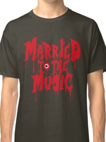 Married to the music Classic T-Shirt